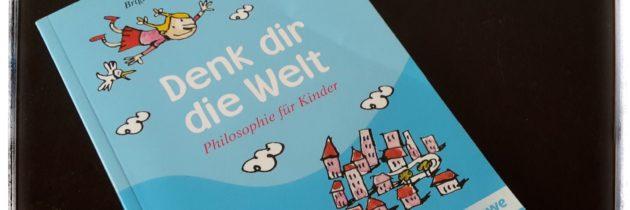 Denk dir die Welt – Philosophie für Kinder – zum Vorlesetag!